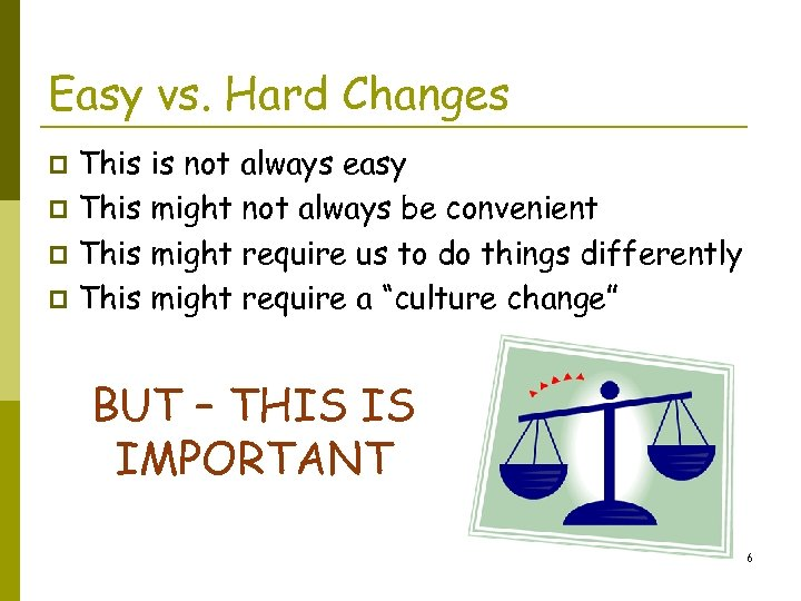 Easy vs. Hard Changes This is not always easy p This might not always