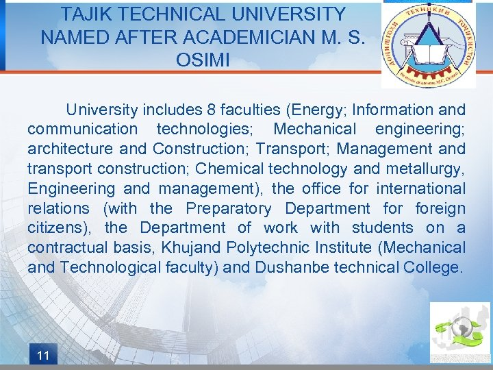 TAJIK TECHNICAL UNIVERSITY NAMED AFTER ACADEMICIAN M. S. OSIMI University includes 8 faculties (Energy;