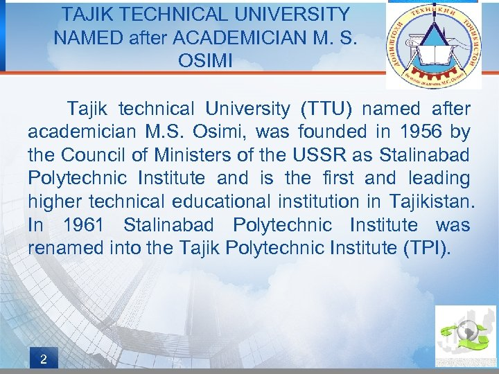 TAJIK TECHNICAL UNIVERSITY NAMED after ACADEMICIAN M. S. OSIMI Tajik technical University (TTU) named