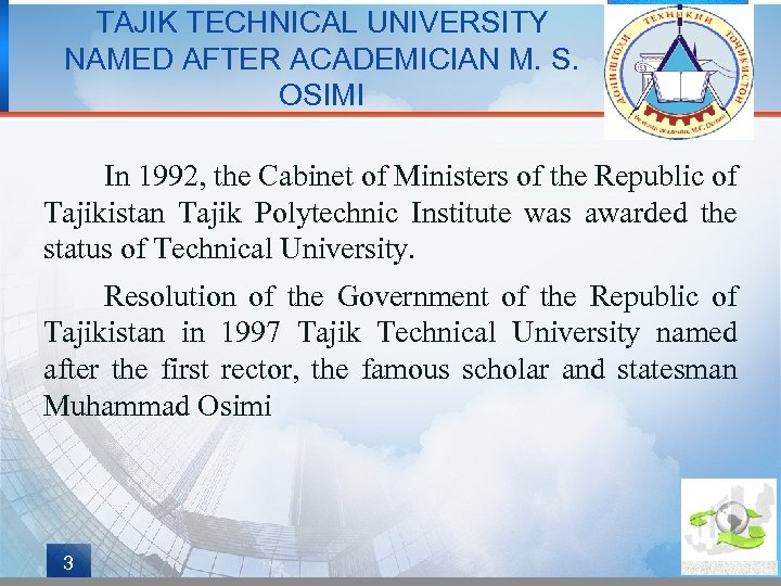 TAJIK TECHNICAL UNIVERSITY NAMED AFTER ACADEMICIAN M. S. OSIMI In 1992, the Cabinet of