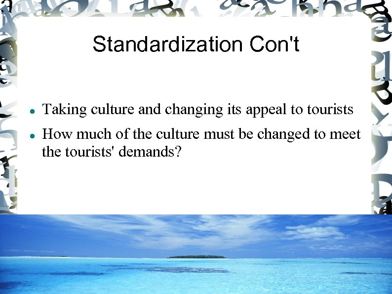 Standardization Con't Taking culture and changing its appeal to tourists How much of the