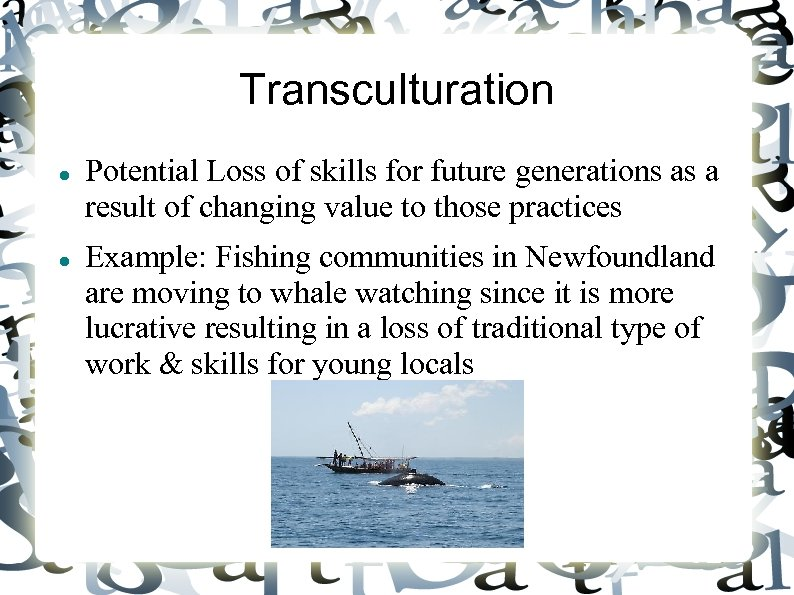 Transculturation Potential Loss of skills for future generations as a result of changing value