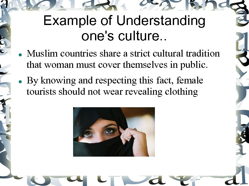 Example of Understanding one's culture. . Muslim countries share a strict cultural tradition that