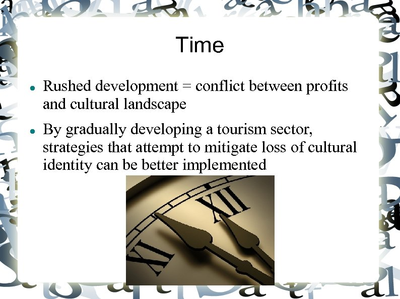 Time Rushed development = conflict between profits and cultural landscape By gradually developing a