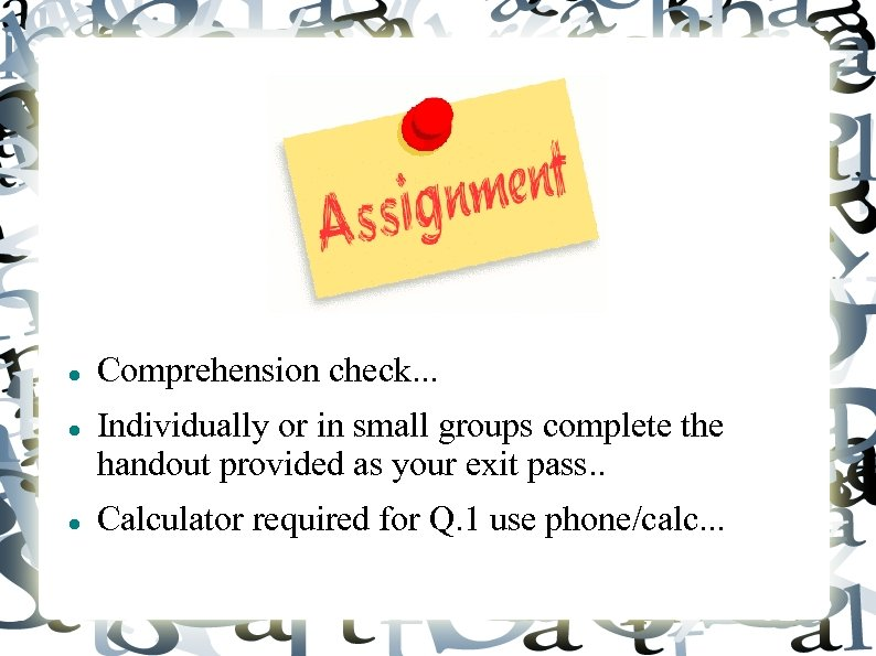 Comprehension check. . . Individually or in small groups complete the handout provided