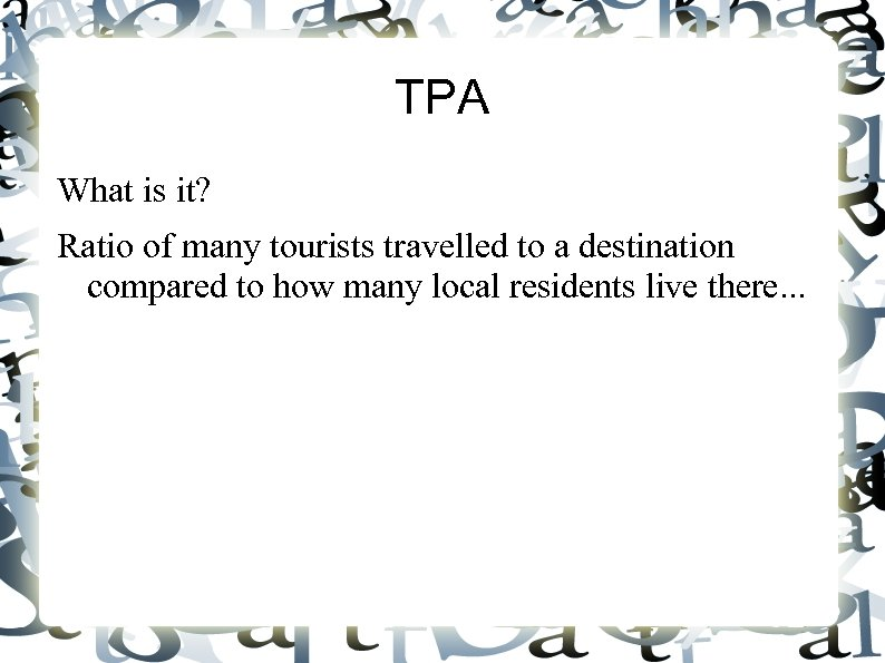 TPA What is it? Ratio of many tourists travelled to a destination compared to