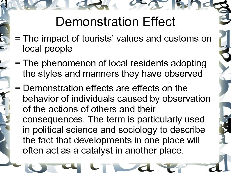 Demonstration Effect = The impact of tourists' values and customs on local people =