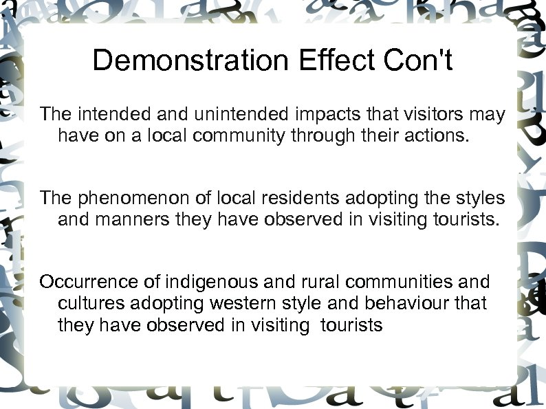 Demonstration Effect Con't The intended and unintended impacts that visitors may have on a