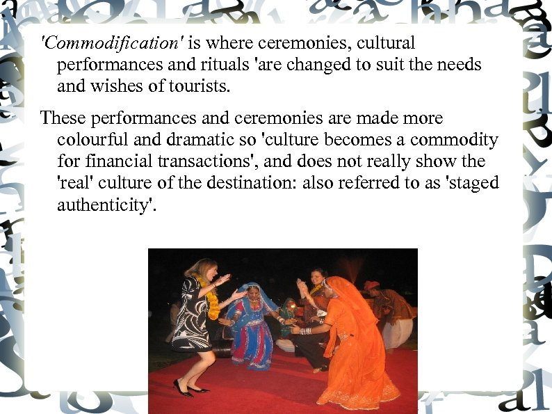 'Commodification' is where ceremonies, cultural performances and rituals 'are changed to suit the needs