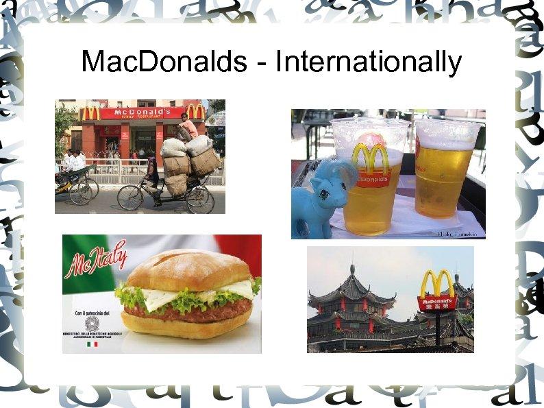 Mac. Donalds - Internationally