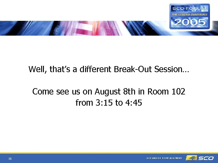 Well, that's a different Break-Out Session… Come see us on August 8 th in