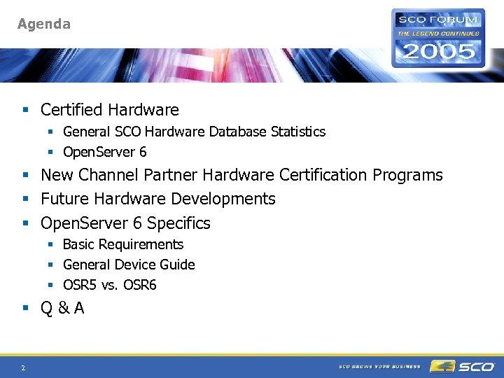 Agenda § Certified Hardware § General SCO Hardware Database Statistics § Open. Server 6