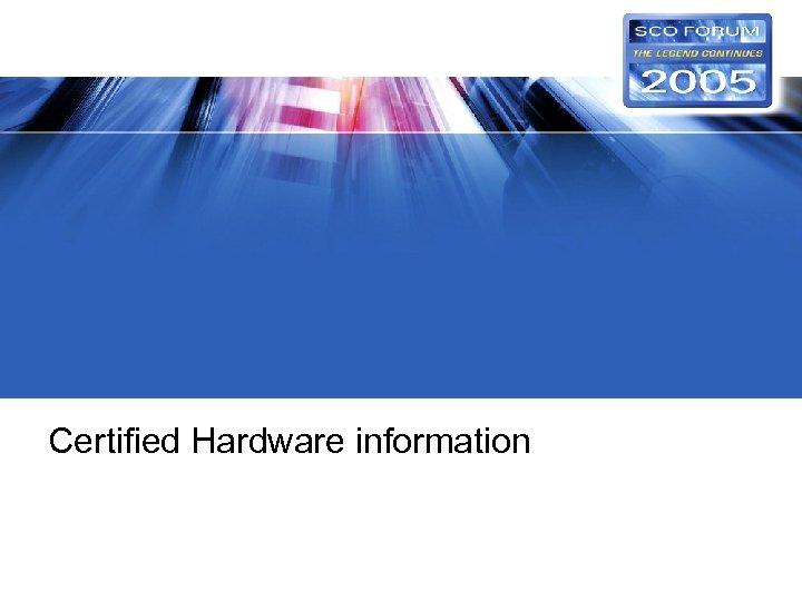 Certified Hardware information