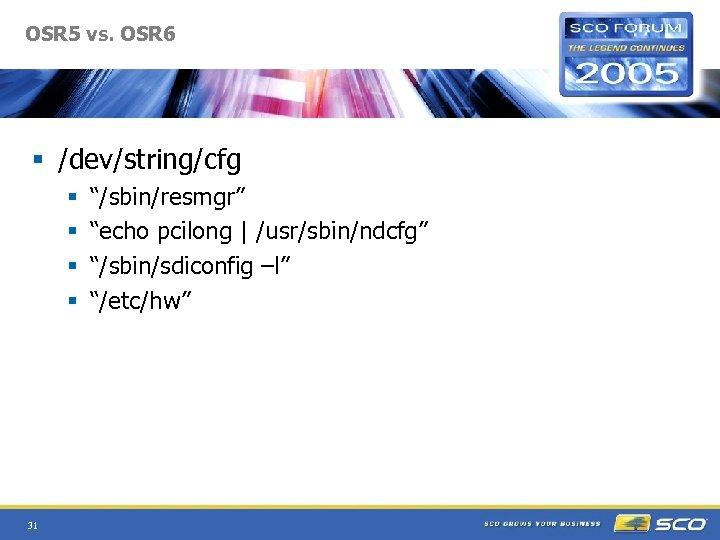 "OSR 5 vs. OSR 6 § /dev/string/cfg § § 31 ""/sbin/resmgr"" ""echo pcilong  "