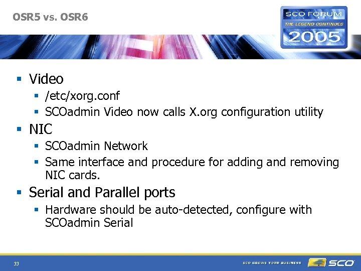 OSR 5 vs. OSR 6 § Video § /etc/xorg. conf § SCOadmin Video now