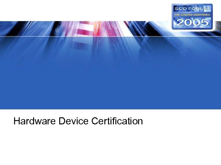 Hardware Device Certification