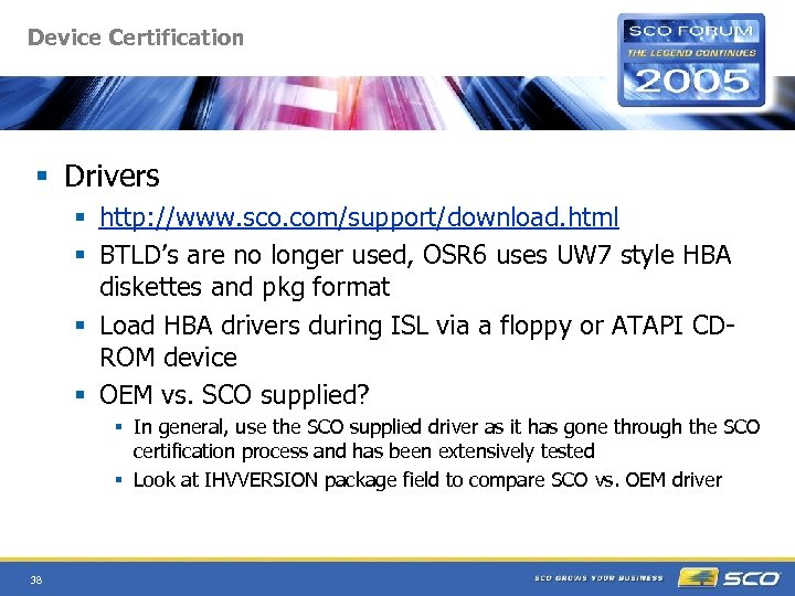 Device Certification § Drivers § http: //www. sco. com/support/download. html § BTLD's are no