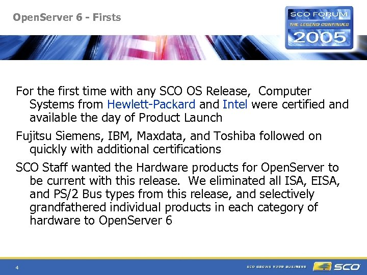 Open. Server 6 - Firsts For the first time with any SCO OS Release,