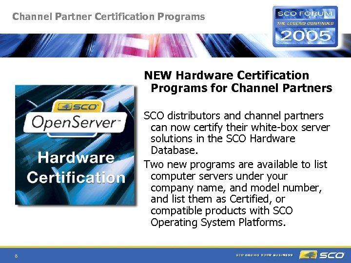 Channel Partner Certification Programs NEW Hardware Certification Programs for Channel Partners SCO distributors and