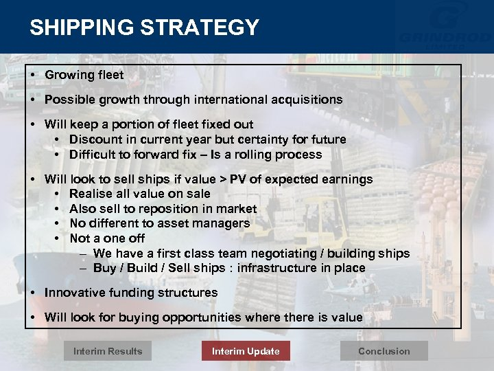 SHIPPING STRATEGY • Growing fleet • Possible growth through international acquisitions • Will keep
