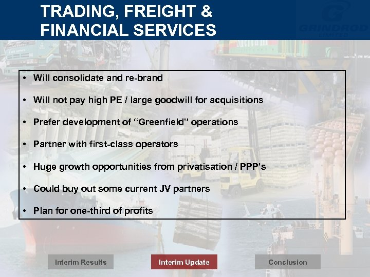 TRADING, FREIGHT & FINANCIAL SERVICES • Will consolidate and re-brand • Will not pay