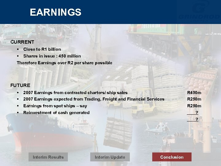 EARNINGS CURRENT § Close to R 1 billion § Shares in issue : 450