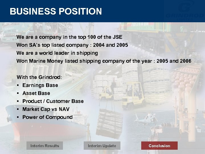 BUSINESS POSITION We are a company in the top 100 of the JSE Won