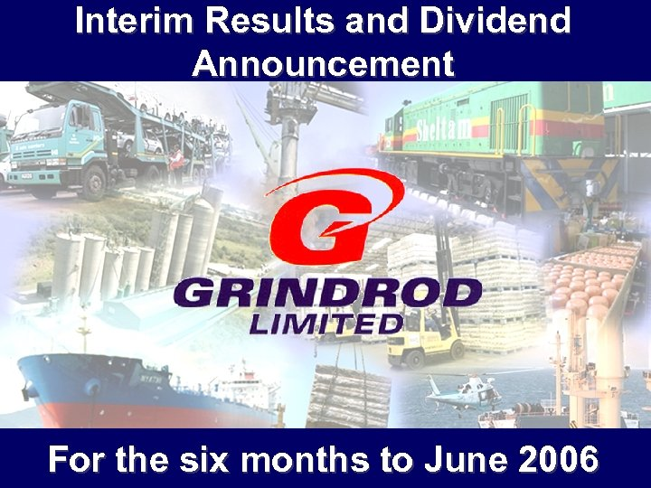 Interim Results and Dividend Announcement For the six months to June 2006