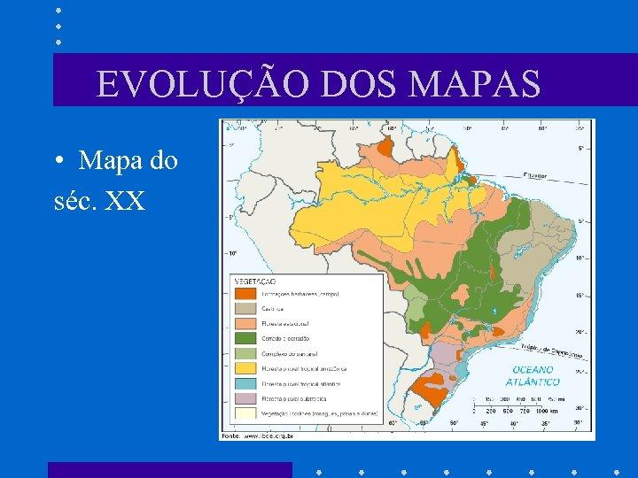 EVOLUÇÃO DOS MAPAS • Mapa do séc. XX