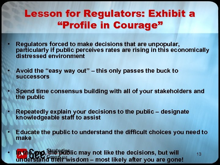 """Lesson for Regulators: Exhibit a """"Profile in Courage"""" • Regulators forced to make decisions"""