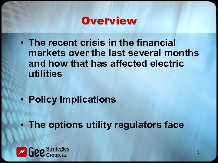 Overview • The recent crisis in the financial markets over the last several months