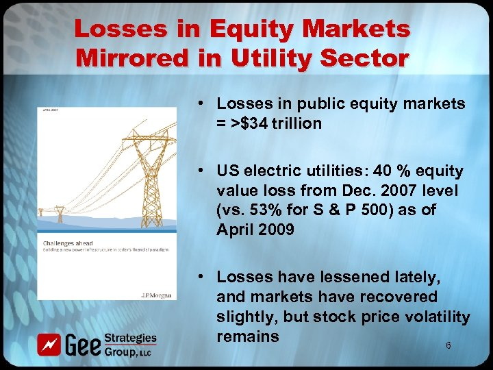 Losses in Equity Markets Mirrored in Utility Sector • Losses in public equity markets