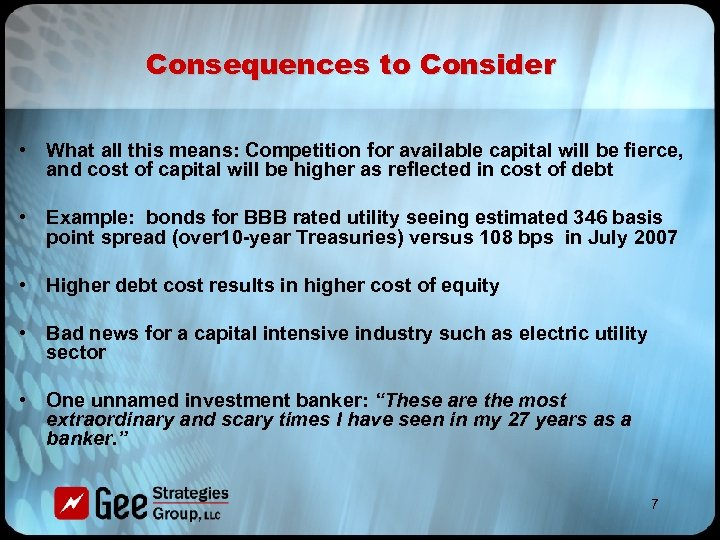 Consequences to Consider • What all this means: Competition for available capital will be