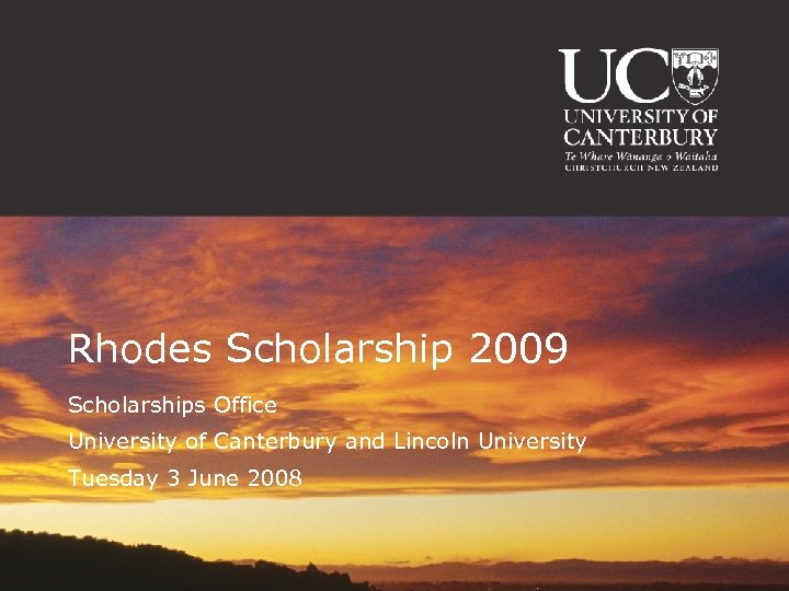 Rhodes Scholarship 2009 Scholarships Office University of Canterbury and Lincoln University Tuesday 3 June
