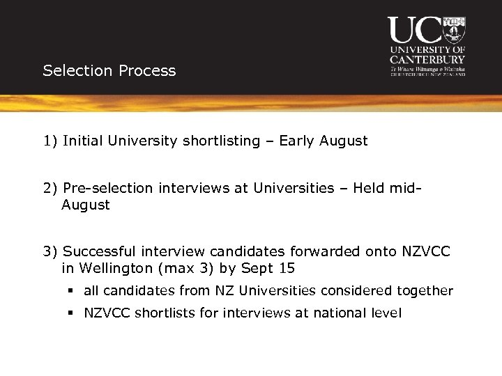 Selection Process 1) Initial University shortlisting – Early August 2) Pre-selection interviews at Universities