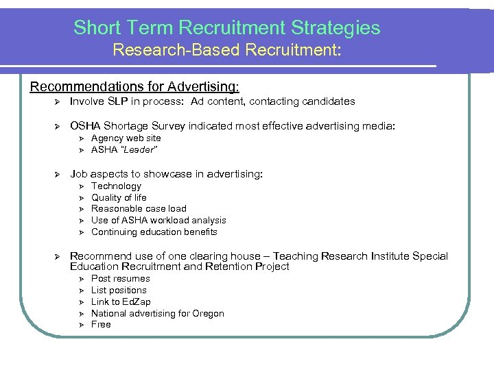 Short Term Recruitment Strategies Research-Based Recruitment: Recommendations for Advertising: Ø Involve SLP in process: