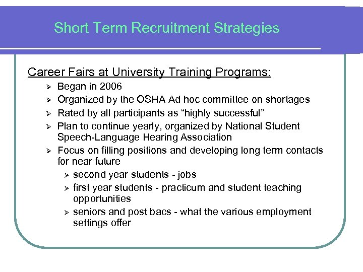 Short Term Recruitment Strategies Career Fairs at University Training Programs: Ø Ø Ø Began