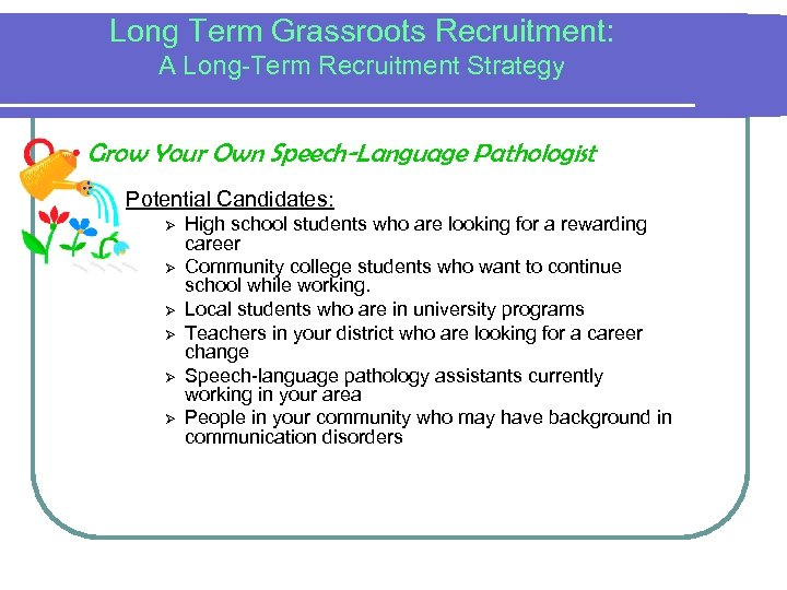 Long Term Grassroots Recruitment: A Long-Term Recruitment Strategy Grow Your Own Speech-Language Pathologist Potential