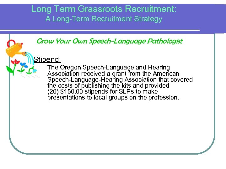 Long Term Grassroots Recruitment: A Long-Term Recruitment Strategy Grow Your Own Speech-Language Pathologist Stipend: