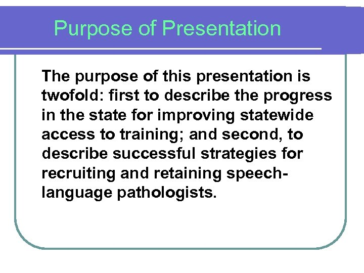 Purpose of Presentation The purpose of this presentation is twofold: first to describe the