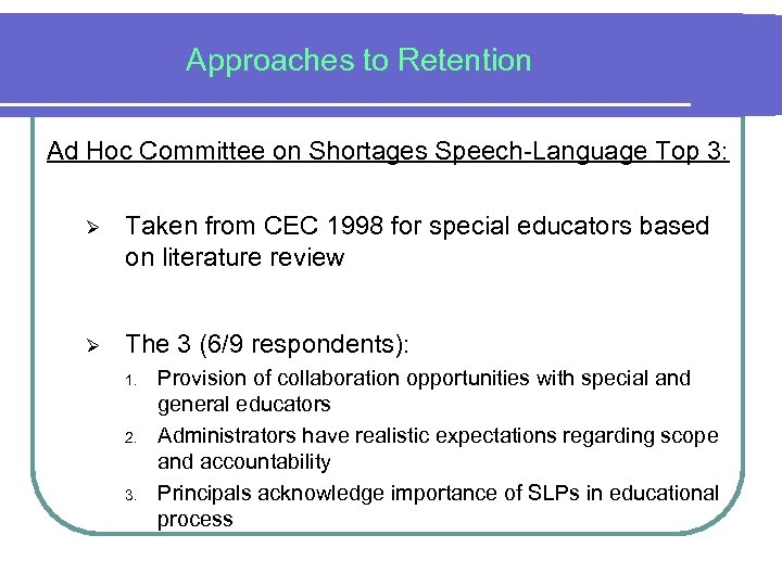 Approaches to Retention Ad Hoc Committee on Shortages Speech-Language Top 3: Ø Taken from