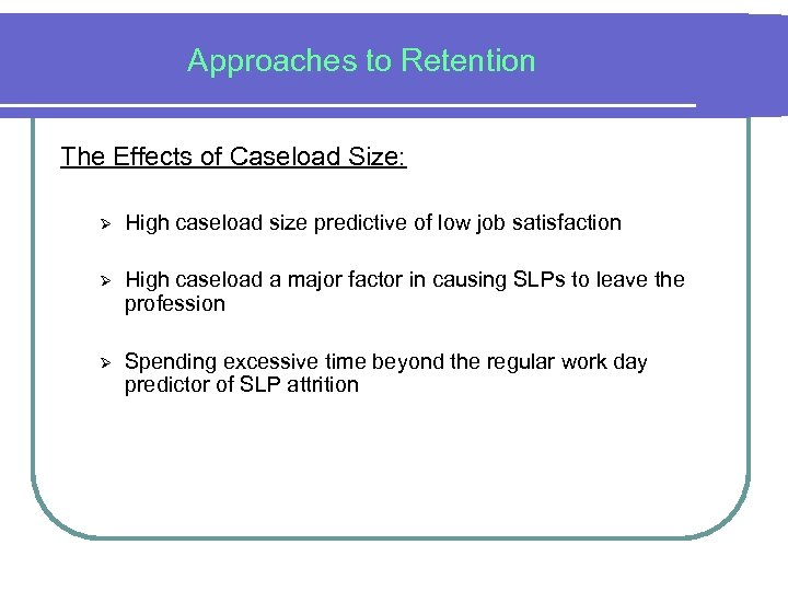Approaches to Retention The Effects of Caseload Size: Ø High caseload size predictive of