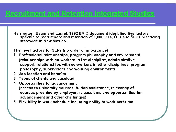 Recruitment and Retention Integrated Studies Harrington, Beam and Laurel, 1992 ERIC document identified five