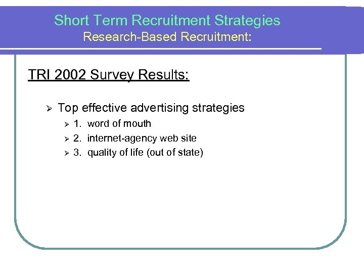Short Term Recruitment Strategies Research-Based Recruitment: TRI 2002 Survey Results: Ø Top effective advertising