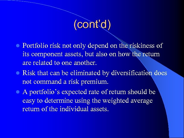 (cont'd) Portfolio risk not only depend on the riskiness of its component assets, but