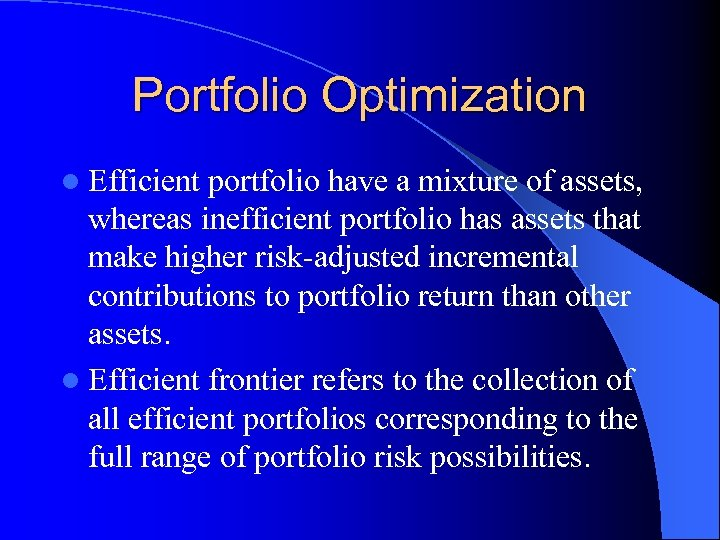 Portfolio Optimization l Efficient portfolio have a mixture of assets, whereas inefficient portfolio has