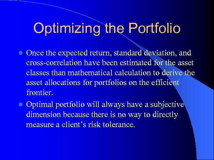 Optimizing the Portfolio Once the expected return, standard deviation, and cross-correlation have been estimated