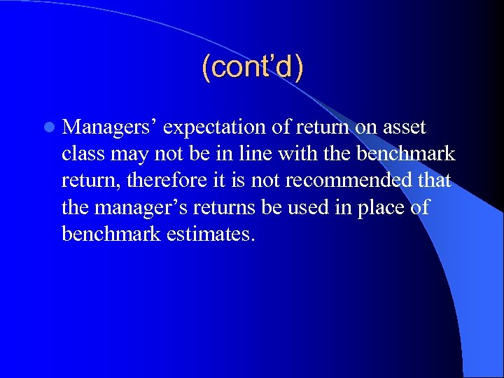 (cont'd) l Managers' expectation of return on asset class may not be in line