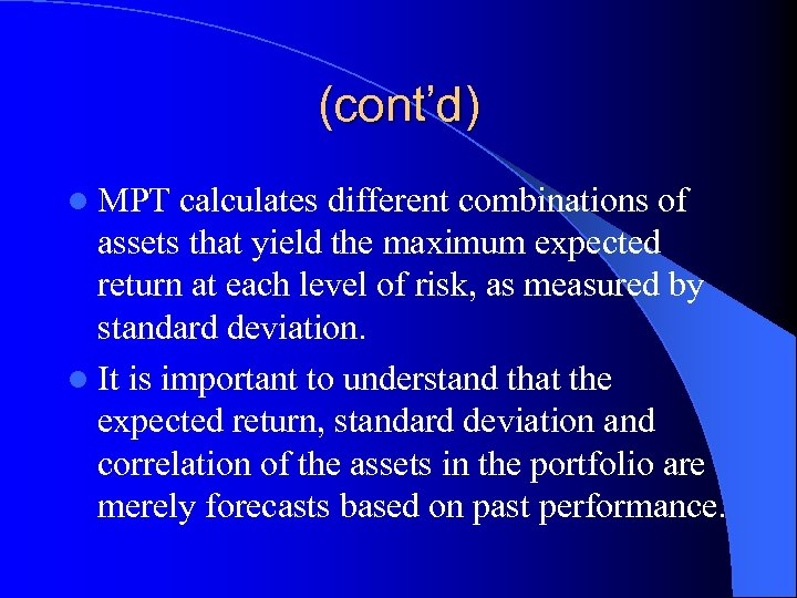 (cont'd) l MPT calculates different combinations of assets that yield the maximum expected return