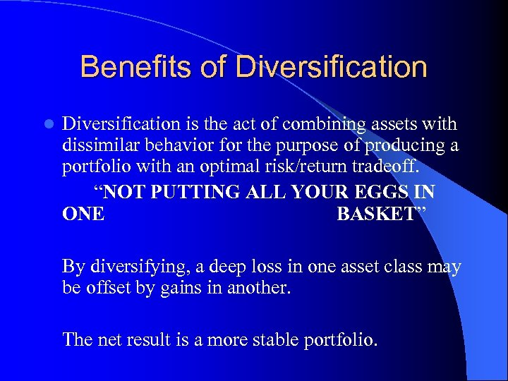 Benefits of Diversification l Diversification is the act of combining assets with dissimilar behavior